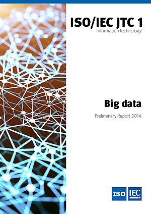ISO/IEC JTC 1 - Big Data. Preliminary Report 2014
