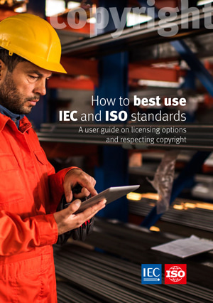Cover page: How to best use IEC and ISO standards - A user guide on licensing options and respecting copyright