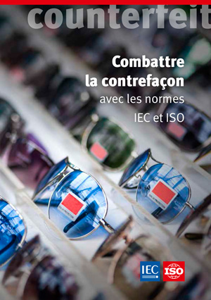 Page de couverture: Combattre la contrefaçon avec les normes IEC et ISO